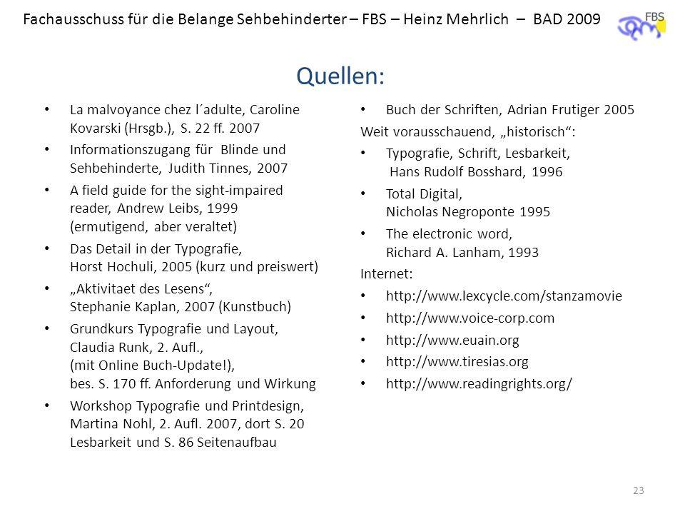 Fachausschuss für die Belange Sehbehinderter – FBS – Heinz Mehrlich – BAD 2009 Quellen: La malvoyance chez l´adulte, Caroline Kovarski (Hrsgb.), S. 22