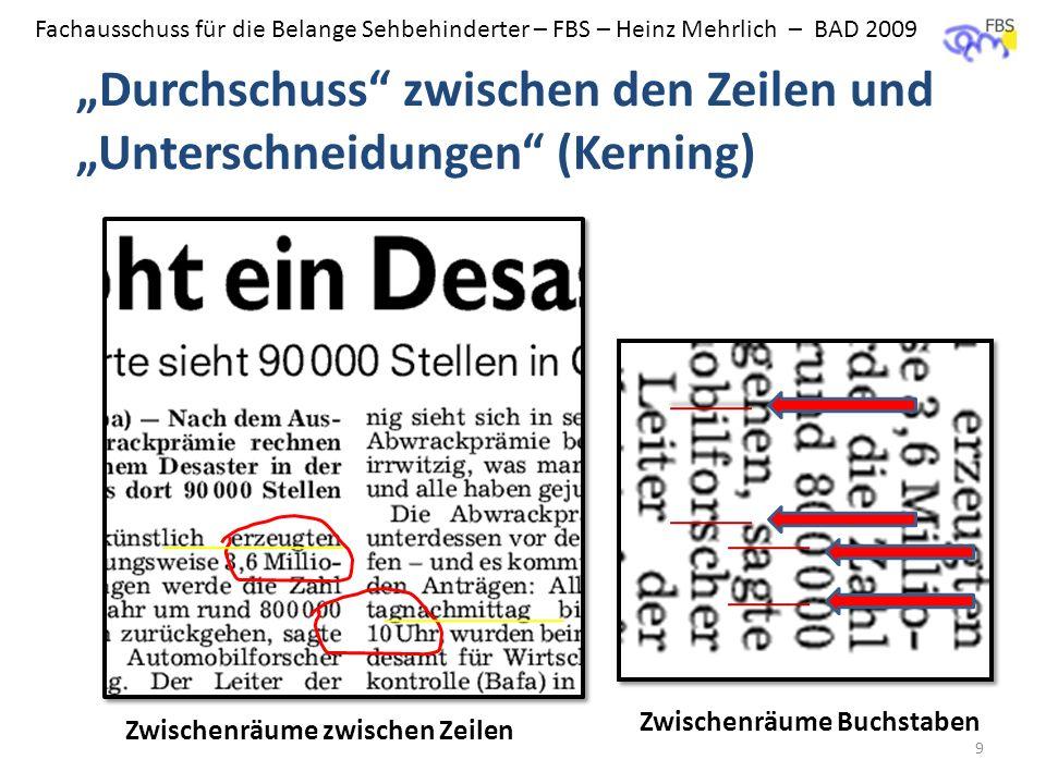 Fachausschuss für die Belange Sehbehinderter – FBS – Heinz Mehrlich – BAD 2009 Durchschuss zwischen den Zeilen und Unterschneidungen (Kerning) 9 Zwisc