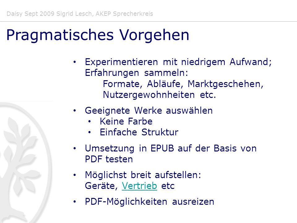 Daisy Sept 2009 Sigrid Lesch, AKEP Sprecherkreis Pragmatisches Vorgehen Experimentieren mit niedrigem Aufwand; Erfahrungen sammeln: Formate, Abläufe, Marktgeschehen, Nutzergewohnheiten etc.