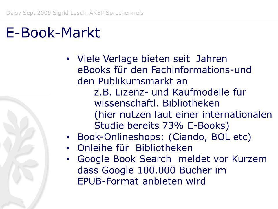 Daisy Sept 2009 Sigrid Lesch, AKEP Sprecherkreis E-Book-Markt Viele Verlage bieten seit Jahren eBooks für den Fachinformations-und den Publikumsmarkt an z.B.