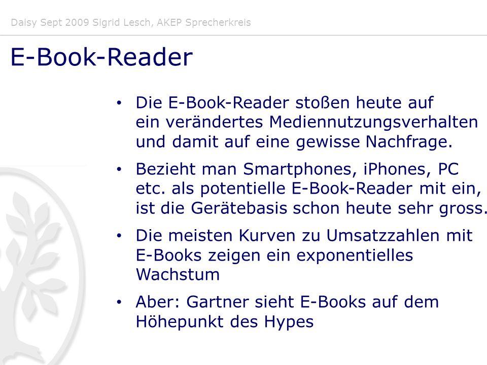 Daisy Sept 2009 Sigrid Lesch, AKEP Sprecherkreis E-Book-Reader Die E-Book-Reader stoßen heute auf ein verändertes Mediennutzungsverhalten und damit auf eine gewisse Nachfrage.