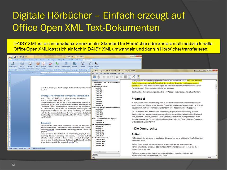 12 Digitale Hörbücher – Einfach erzeugt auf Office Open XML Text-Dokumenten DAISY XML ist ein international anerkannter Standard für Hörbücher oder andere multimediale Inhalte.