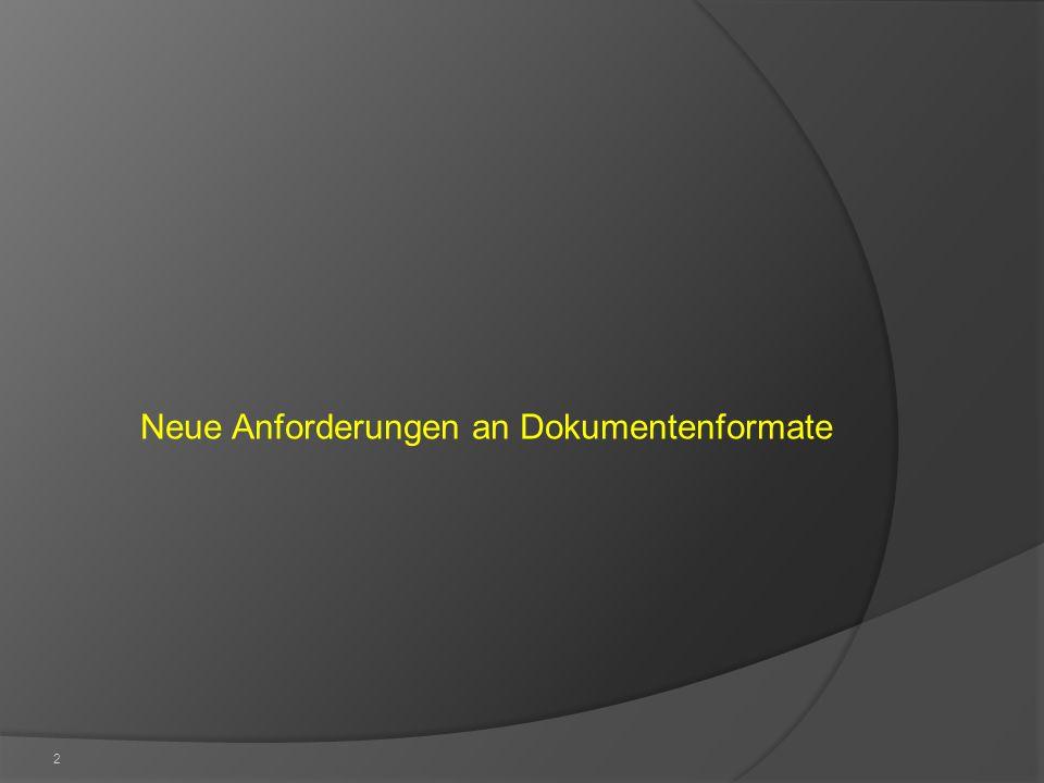 3 Dokumente in modernen Verfahren in der Öffentlichen Hand - Anforderungen Die Anforderungen an moderne Dokumentenformate sind vielfältig.