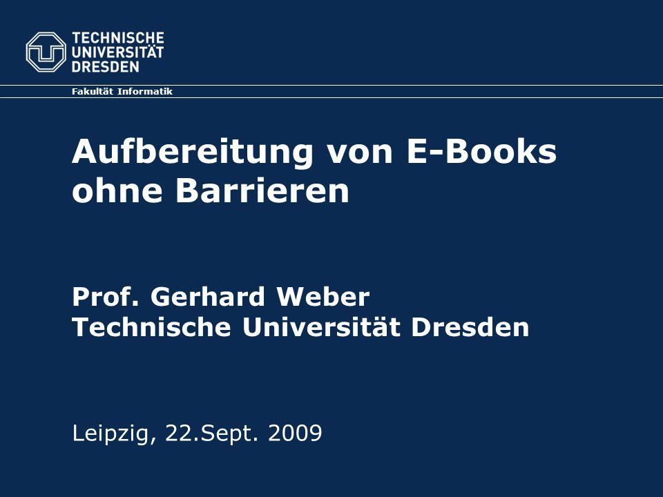 Aufbereitung von E-Books ohne Barrieren Prof. Gerhard Weber Technische Universität Dresden Fakultät Informatik Leipzig, 22.Sept. 2009