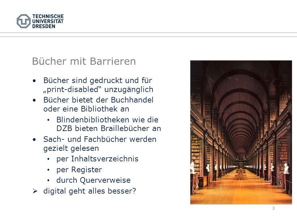 Bücher mit Barrieren Bücher sind gedruckt und für print-disabled unzugänglich Bücher bietet der Buchhandel oder eine Bibliothek an Blindenbibliotheken