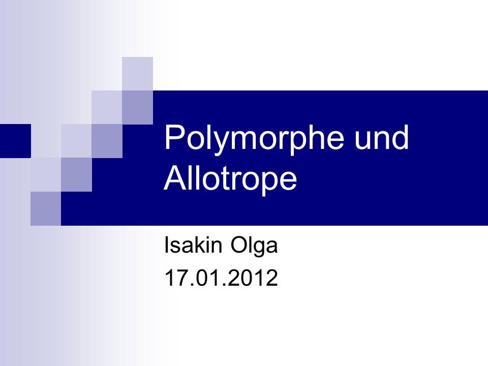 Polymorphe und Allotrope Isakin Olga 17.01.2012