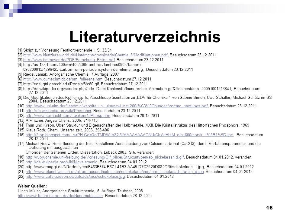 16 Literaturverzeichnis [1] Skript zur Vorlesung Festkörperchemie I, S. 33/34 [2] http://www.kienzlers-world.de/Unterricht/downloads/Chemie_8/Modifika