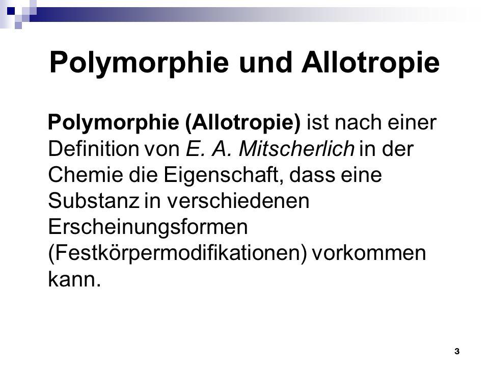 3 Polymorphie und Allotropie Polymorphie (Allotropie) ist nach einer Definition von E. A. Mitscherlich in der Chemie die Eigenschaft, dass eine Substa