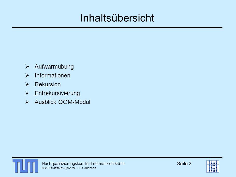 © 2003 Matthias Spohrer · TU München Seite 2 Inhaltsübersicht Aufwärmübung Informationen Rekursion Entrekursivierung Ausblick OOM-Modul