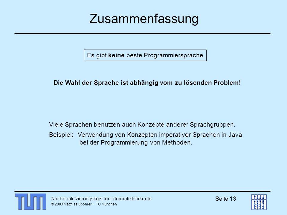 Nachqualifizierungskurs für Informatiklehrkräfte © 2003 Matthias Spohrer · TU München Seite 13 Zusammenfassung Viele Sprachen benutzen auch Konzepte anderer Sprachgruppen.