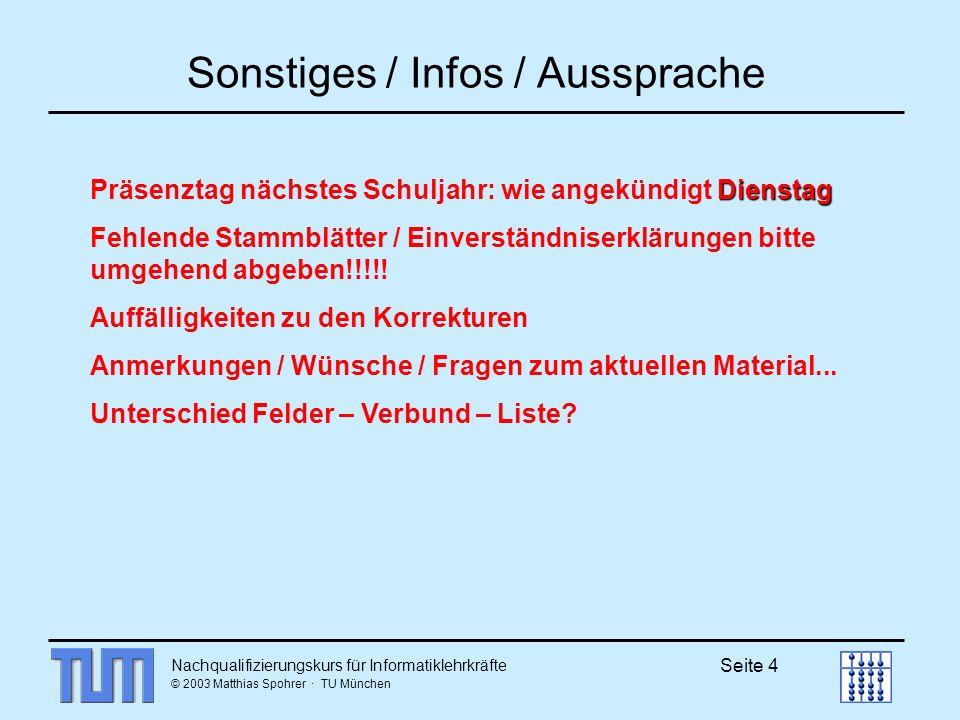 Nachqualifizierungskurs für Informatiklehrkräfte © 2003 Matthias Spohrer · TU München Seite 15 Modellierung von Abläufen Möglichkeiten, Abläufe zu beschreiben Aktionsstrukturen Zustandsmodell Algorithmische Modelle