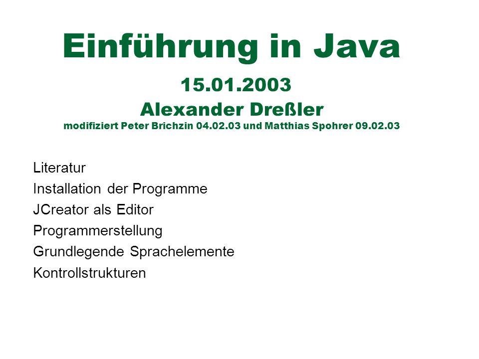 Einführung in Java 15.01.2003 Alexander Dreßler modifiziert Peter Brichzin 04.02.03 und Matthias Spohrer 09.02.03 Literatur Installation der Programme