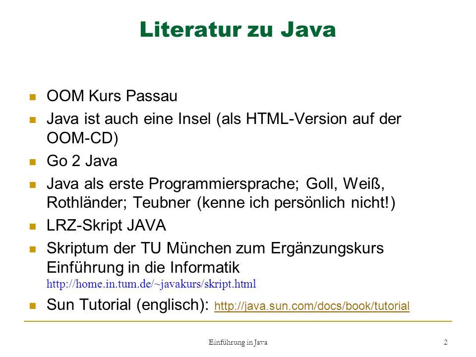 Einführung in Java 2 Literatur zu Java OOM Kurs Passau Java ist auch eine Insel (als HTML-Version auf der OOM-CD) Go 2 Java Java als erste Programmier