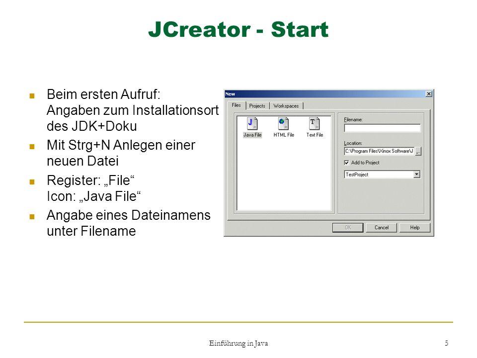 Einführung in Java 5 JCreator - Start Beim ersten Aufruf: Angaben zum Installationsort des JDK+Doku Mit Strg+N Anlegen einer neuen Datei Register: Fil