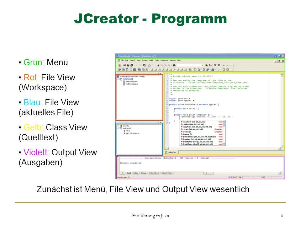 Einführung in Java 6 JCreator - Programm Grün: Menü Rot: File View (Workspace) Blau: File View (aktuelles File) Gelb: Class View (Quelltext) Violett: