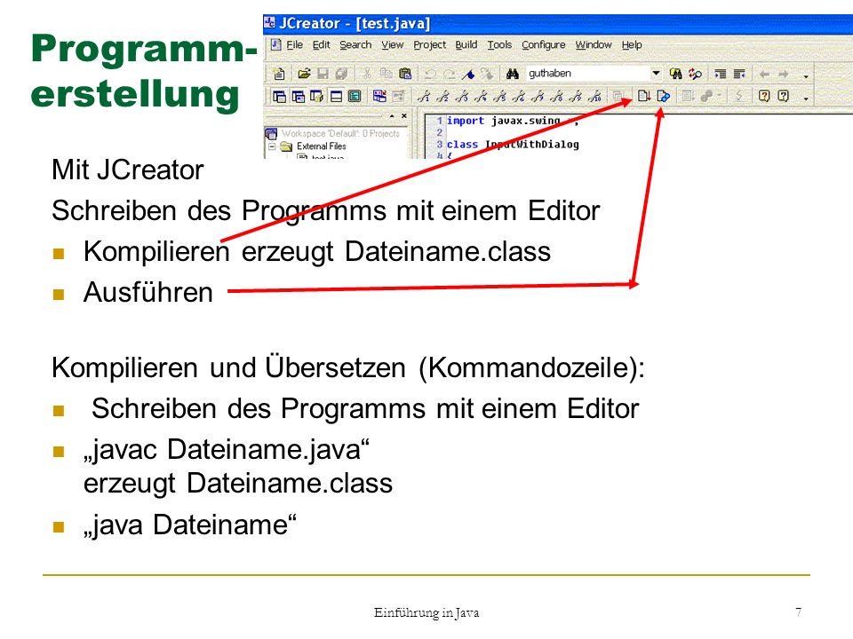 Einführung in Java 7 Programm- erstellung Mit JCreator Schreiben des Programms mit einem Editor Kompilieren erzeugt Dateiname.class Ausführen Kompilie