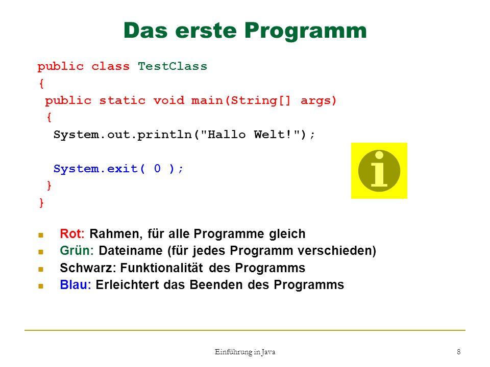 Einführung in Java 8 Das erste Programm public class TestClass { public static void main(String[] args) { System.out.println(