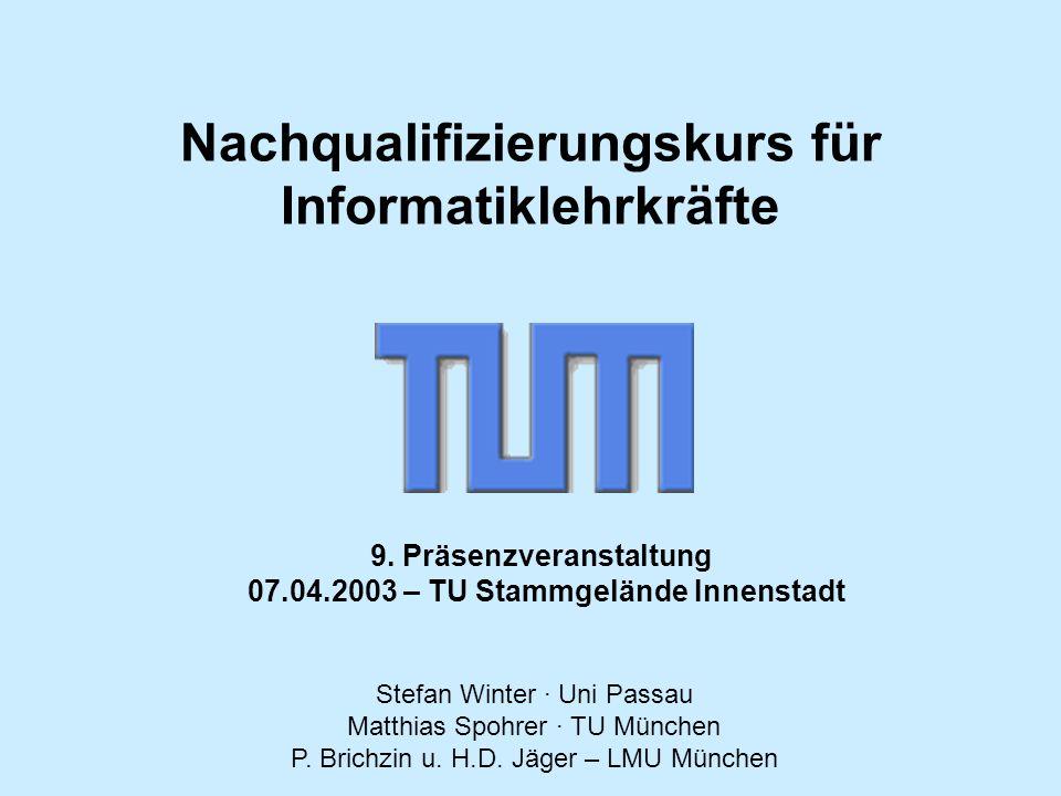Stefan Winter · Uni Passau Matthias Spohrer · TU München P. Brichzin u. H.D. Jäger – LMU München 9. Präsenzveranstaltung 07.04.2003 – TU Stammgelände