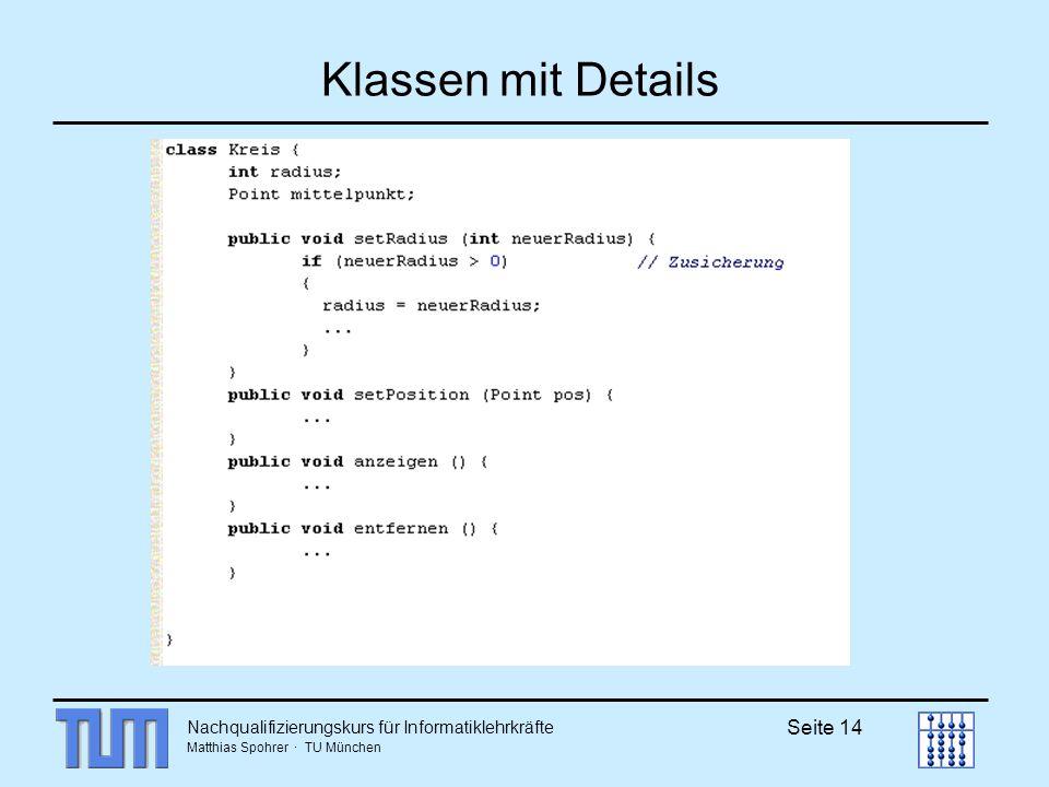 Nachqualifizierungskurs für Informatiklehrkräfte Matthias Spohrer · TU München Seite 14 Klassen mit Details