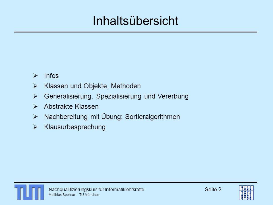 Matthias Spohrer · TU München Seite 2 Inhaltsübersicht Infos Klassen und Objekte, Methoden Generalisierung, Spezialisierung und Vererbung Abstrakte Kl