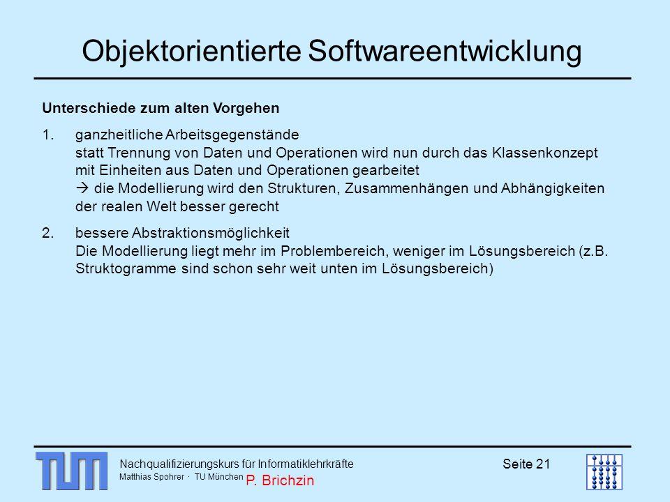 Nachqualifizierungskurs für Informatiklehrkräfte Matthias Spohrer · TU München Seite 21 Objektorientierte Softwareentwicklung Unterschiede zum alten V