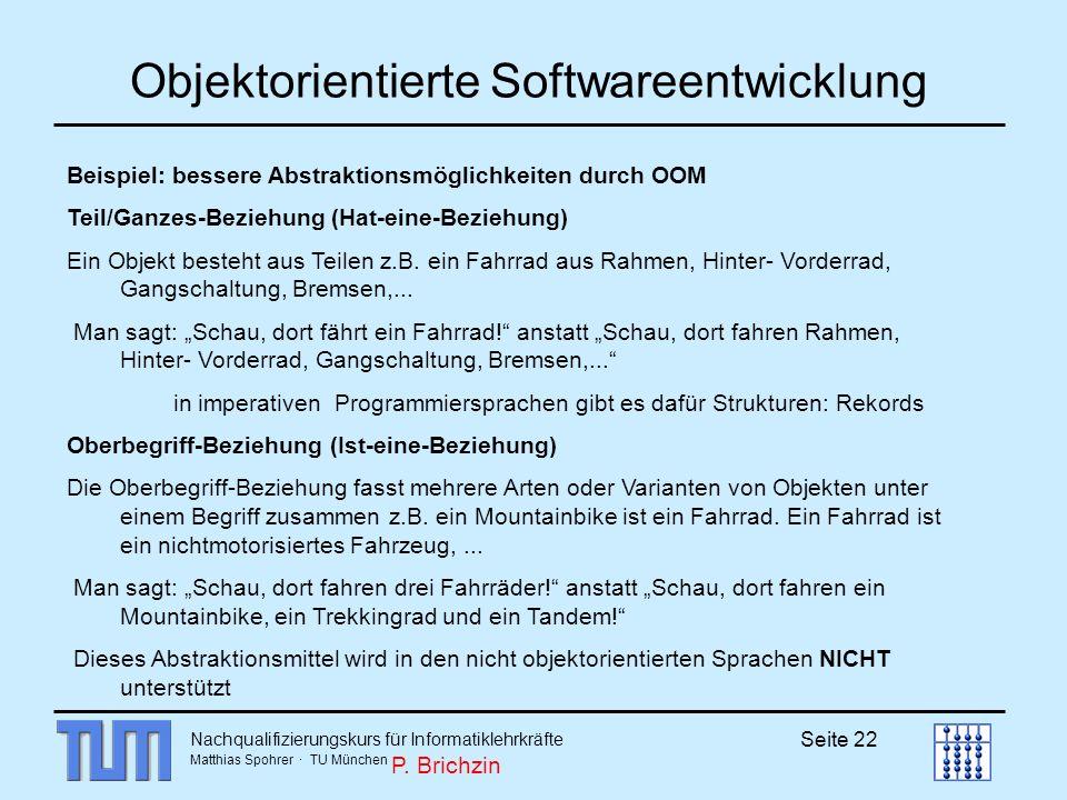 Nachqualifizierungskurs für Informatiklehrkräfte Matthias Spohrer · TU München Seite 22 Objektorientierte Softwareentwicklung Beispiel: bessere Abstra