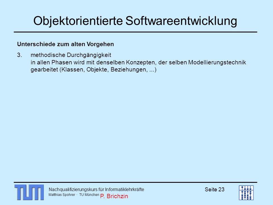 Nachqualifizierungskurs für Informatiklehrkräfte Matthias Spohrer · TU München Seite 23 Objektorientierte Softwareentwicklung Unterschiede zum alten V