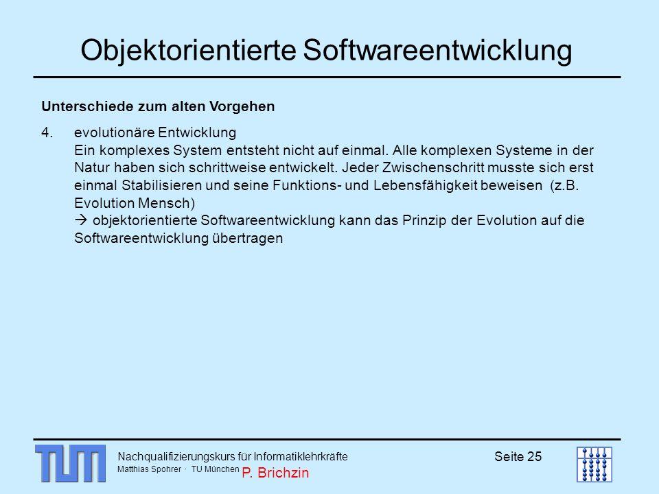 Nachqualifizierungskurs für Informatiklehrkräfte Matthias Spohrer · TU München Seite 25 Objektorientierte Softwareentwicklung Unterschiede zum alten V