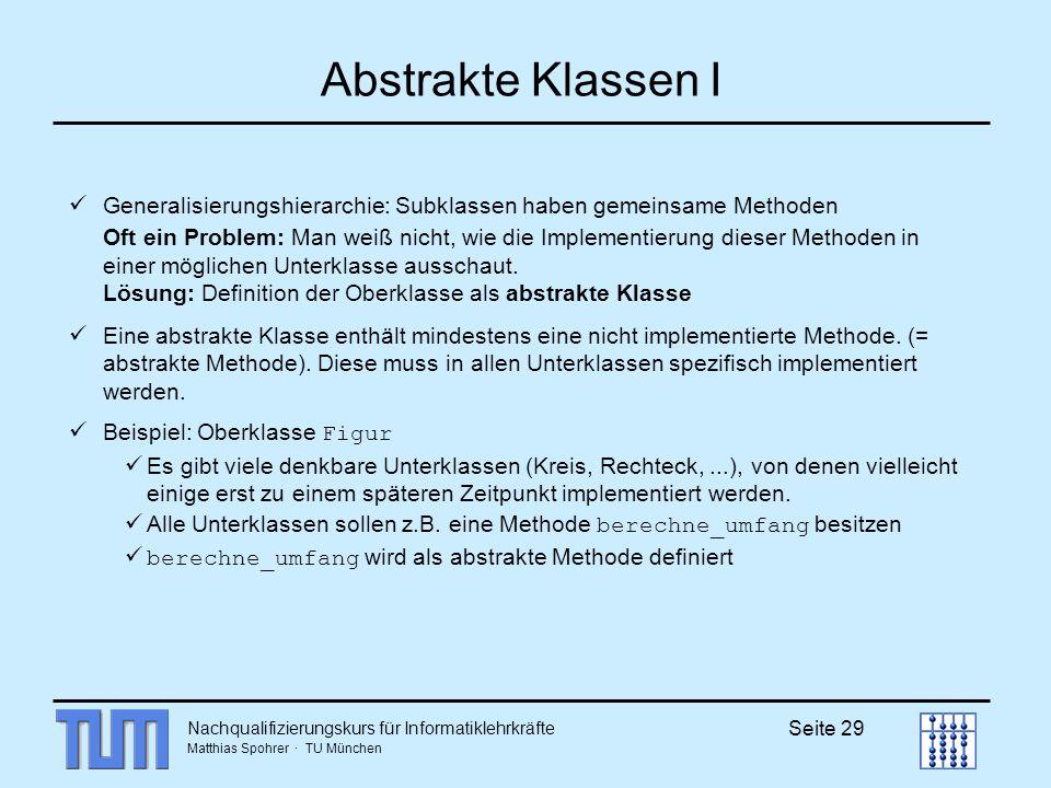 Nachqualifizierungskurs für Informatiklehrkräfte Matthias Spohrer · TU München Seite 29 Abstrakte Klassen I Generalisierungshierarchie: Subklassen hab