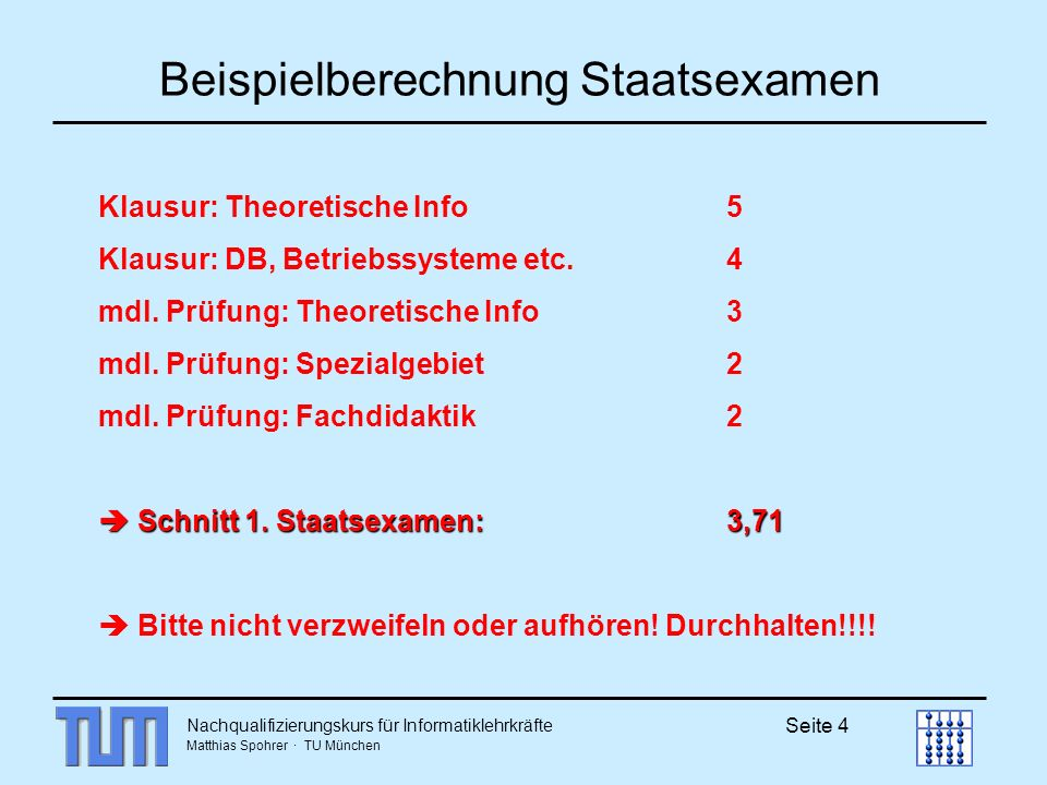 Nachqualifizierungskurs für Informatiklehrkräfte Matthias Spohrer · TU München Seite 4 Beispielberechnung Staatsexamen Klausur: Theoretische Info5 Kla