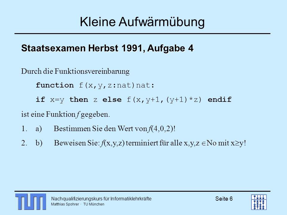 Nachqualifizierungskurs für Informatiklehrkräfte Matthias Spohrer · TU München Seite 17 Aufruf und Definition von Klassenmethoden Definition: Aufruf: durch Klasse beispielmethode (3, abc) in der Klasse beispielmethode (int para1, String para2) {...