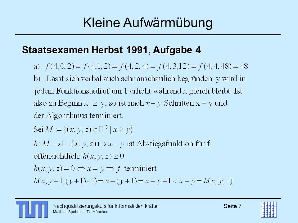 Nachqualifizierungskurs für Informatiklehrkräfte Matthias Spohrer · TU München Seite 8 Rückblick Berechengenauigkeit Blatt 6a: Programmierung einer Potenzfunktion potenz: float x nat float Testen des Programms: 0.2^3 = 0.008 Es wurde NICHT falsch programmiert!.