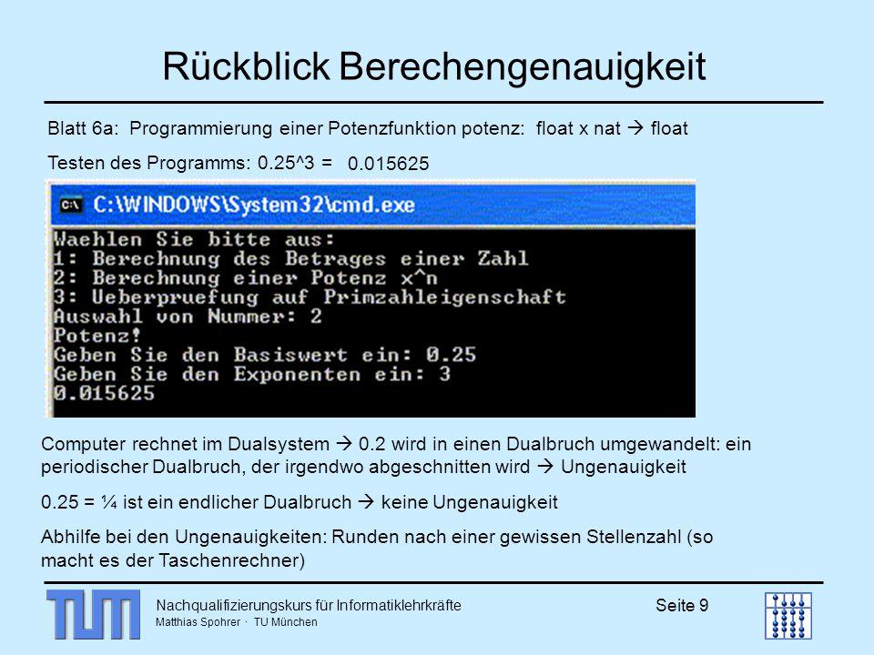 Nachqualifizierungskurs für Informatiklehrkräfte Matthias Spohrer · TU München Seite 9 Rückblick Berechengenauigkeit Blatt 6a: Programmierung einer Po