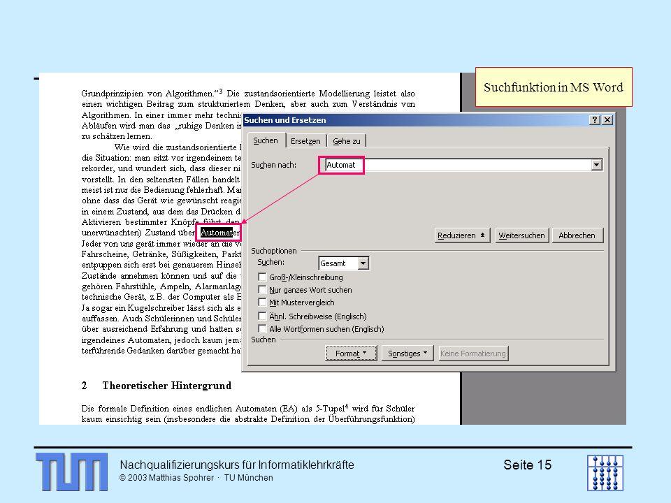 Nachqualifizierungskurs für Informatiklehrkräfte © 2003 Matthias Spohrer · TU München Seite 15 Suchfunktion in MS Word