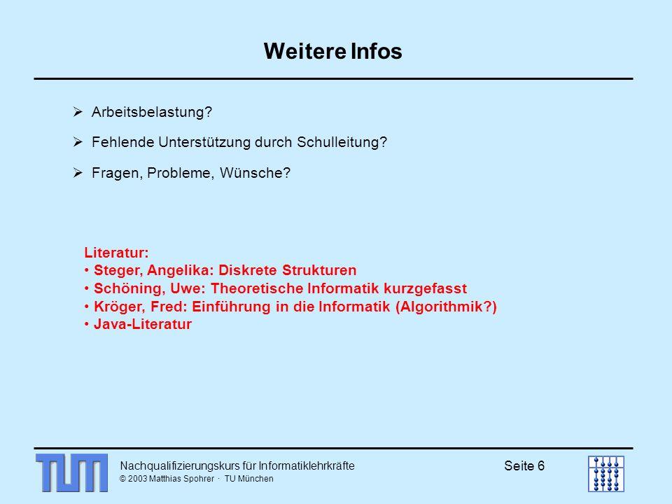 Nachqualifizierungskurs für Informatiklehrkräfte © 2003 Matthias Spohrer · TU München Seite 6 Weitere Infos Arbeitsbelastung? Fehlende Unterstützung d
