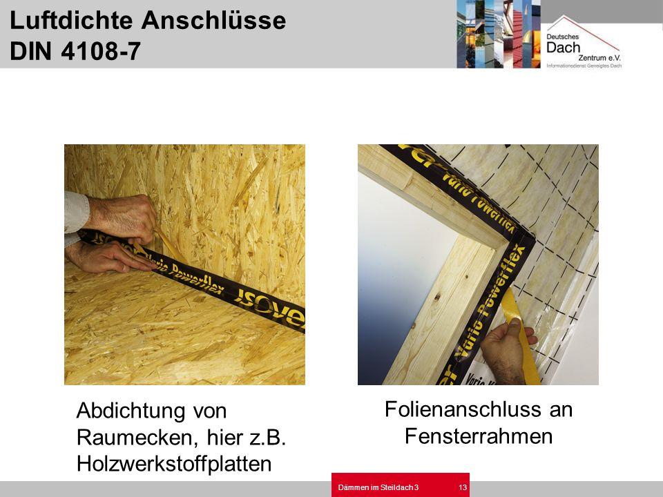 Dämmen im Steildach 313 Luftdichte Anschlüsse DIN 4108-7 Abdichtung von Raumecken, hier z.B. Holzwerkstoffplatten Folienanschluss an Fensterrahmen