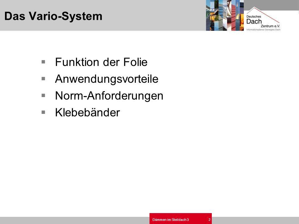 Dämmen im Steildach 32 Das Vario-System Funktion der Folie Anwendungsvorteile Norm-Anforderungen Klebebänder