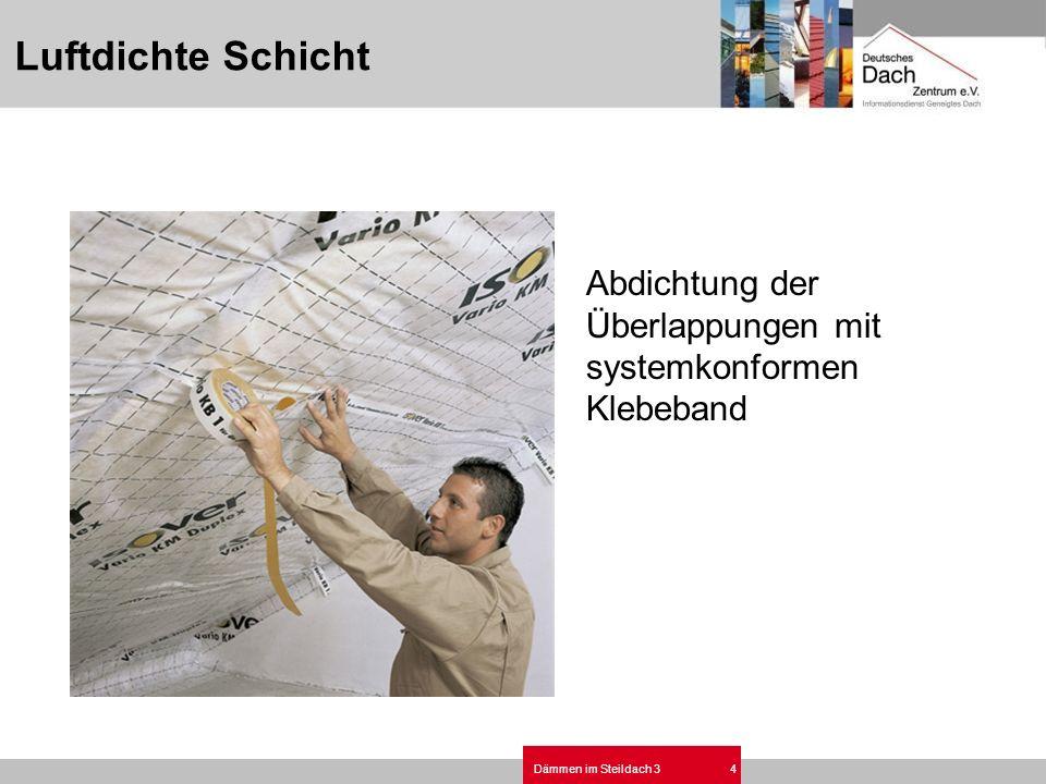 Dämmen im Steildach 34 Abdichtung der Überlappungen mit systemkonformen Klebeband Luftdichte Schicht