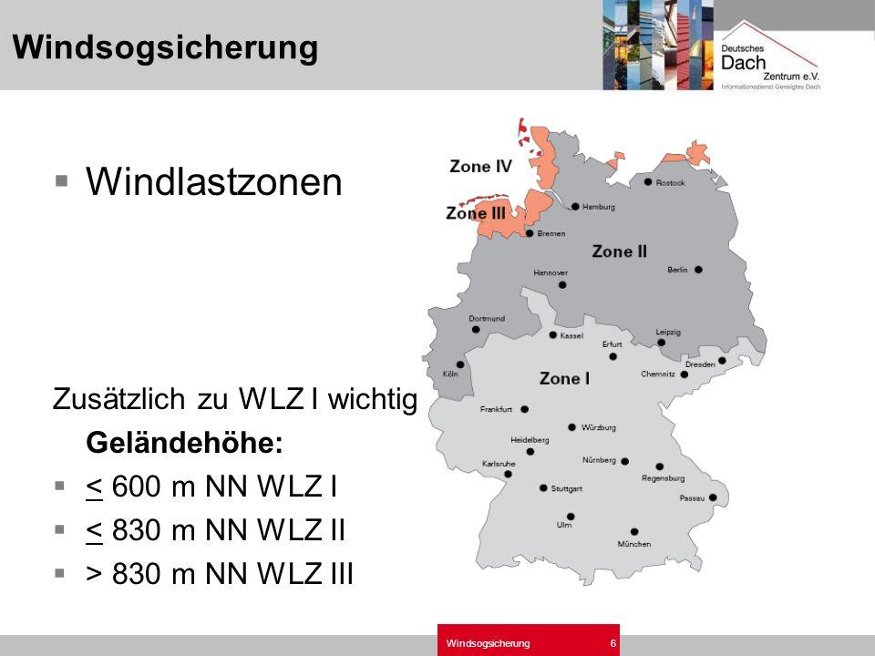 Windsogsicherung6 Windlastzonen Zusätzlich zu WLZ I wichtig: Geländehöhe: < 600 m NN WLZ I < 830 m NN WLZ II > 830 m NN WLZ III