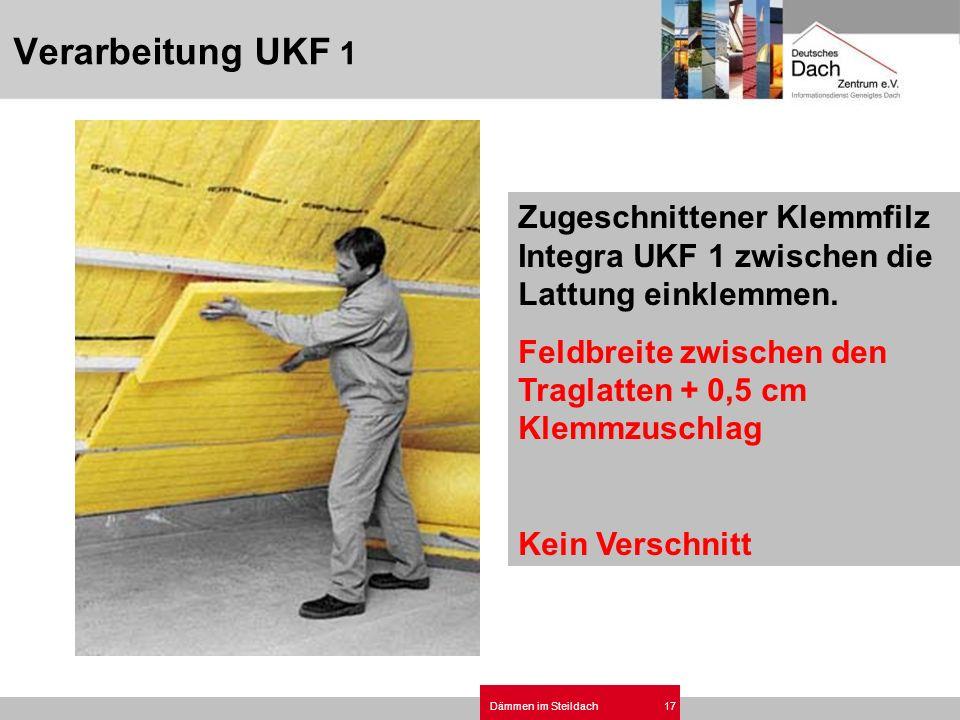 Dämmen im Steildach17 Zugeschnittener Klemmfilz Integra UKF 1 zwischen die Lattung einklemmen. Feldbreite zwischen den Traglatten + 0,5 cm Klemmzuschl