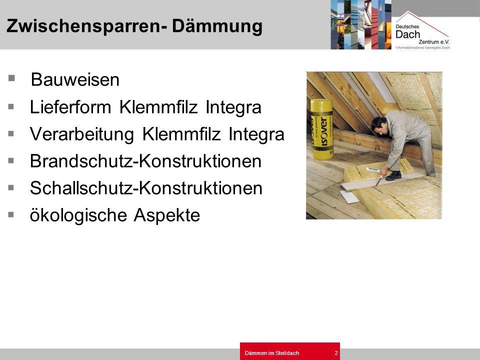 Dämmen im Steildach2 Zwischensparren- Dämmung Bauweisen Lieferform Klemmfilz Integra Verarbeitung Klemmfilz Integra Brandschutz-Konstruktionen Schalls
