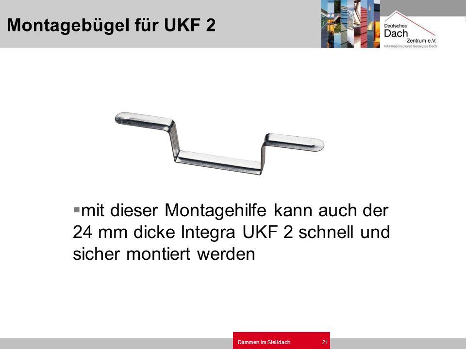 Dämmen im Steildach21 mit dieser Montagehilfe kann auch der 24 mm dicke Integra UKF 2 schnell und sicher montiert werden Montagebügel für UKF 2