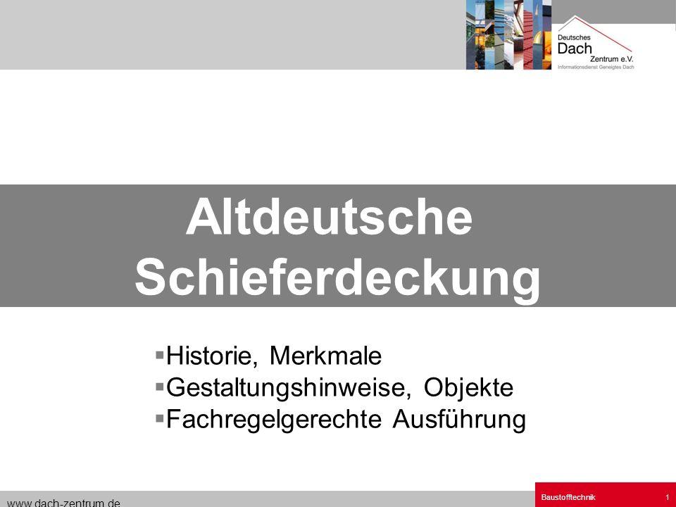 www.dach-zentrum.de Baustofftechnik1 Historie, Merkmale Gestaltungshinweise, Objekte Fachregelgerechte Ausführung Altdeutsche Schieferdeckung