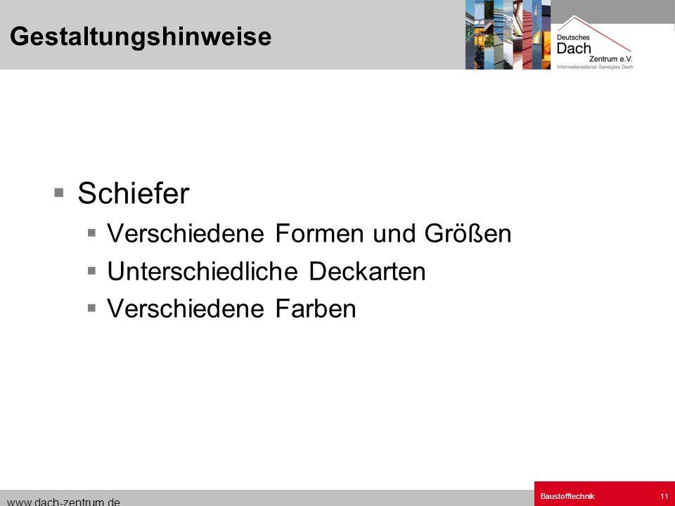 www.dach-zentrum.de Baustofftechnik11 Schiefer Verschiedene Formen und Größen Unterschiedliche Deckarten Verschiedene Farben Gestaltungshinweise