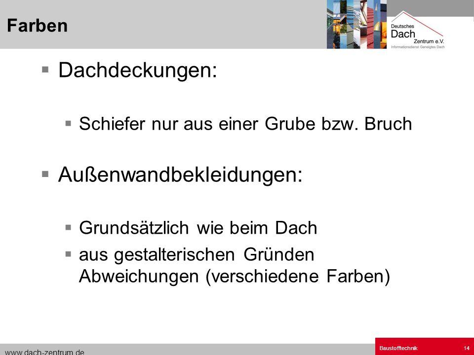 www.dach-zentrum.de Baustofftechnik14 Dachdeckungen: Schiefer nur aus einer Grube bzw. Bruch Außenwandbekleidungen: Grundsätzlich wie beim Dach aus ge