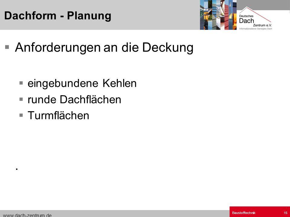 www.dach-zentrum.de Baustofftechnik15 Anforderungen an die Deckung eingebundene Kehlen runde Dachflächen Turmflächen. Dachform - Planung