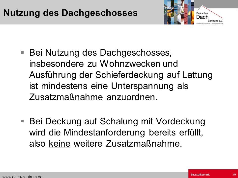 www.dach-zentrum.de Baustofftechnik19 Bei Nutzung des Dachgeschosses, insbesondere zu Wohnzwecken und Ausführung der Schieferdeckung auf Lattung ist m