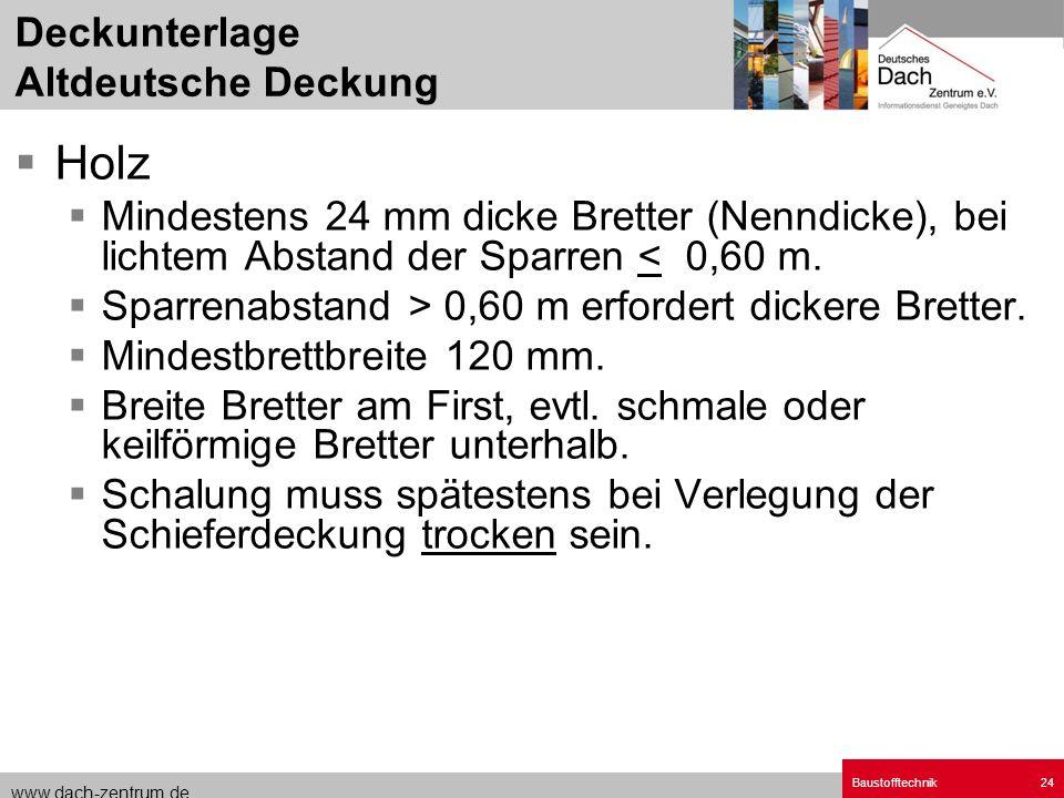 www.dach-zentrum.de Baustofftechnik24 Holz Mindestens 24 mm dicke Bretter (Nenndicke), bei lichtem Abstand der Sparren < 0,60 m. Sparrenabstand > 0,60