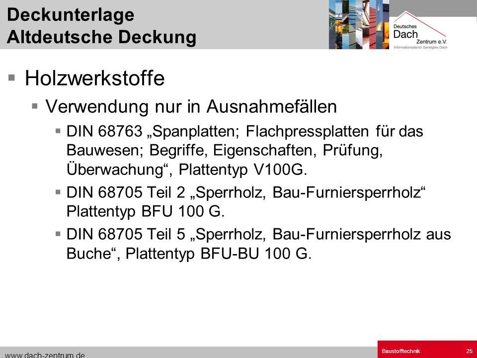 www.dach-zentrum.de Baustofftechnik25 Holzwerkstoffe Verwendung nur in Ausnahmefällen DIN 68763 Spanplatten; Flachpressplatten für das Bauwesen; Begri