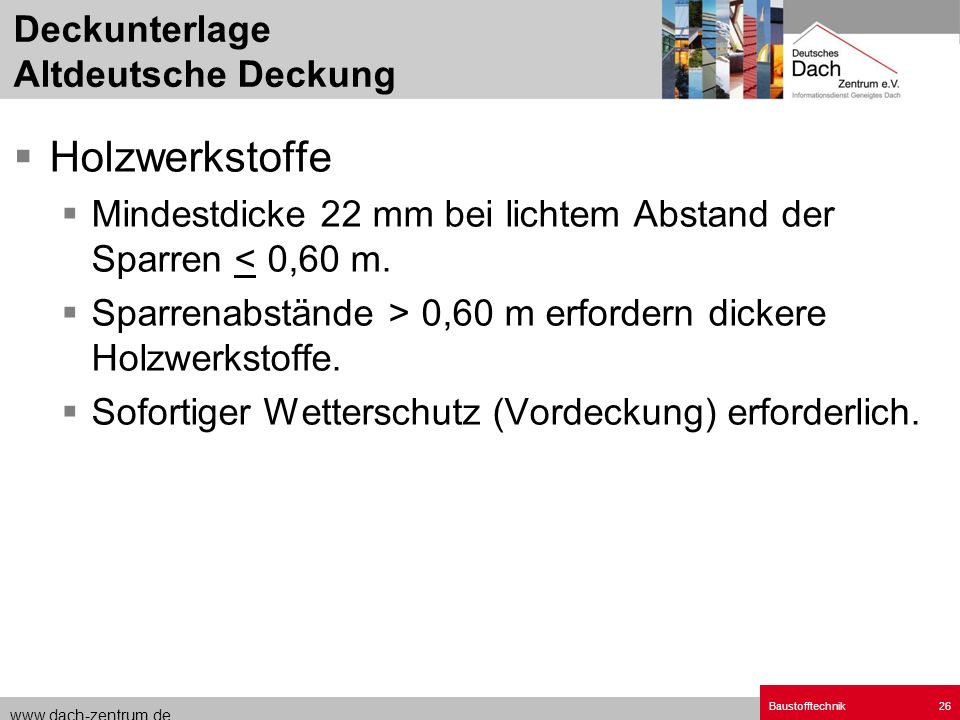 www.dach-zentrum.de Baustofftechnik26 Holzwerkstoffe Mindestdicke 22 mm bei lichtem Abstand der Sparren < 0,60 m. Sparrenabstände > 0,60 m erfordern d